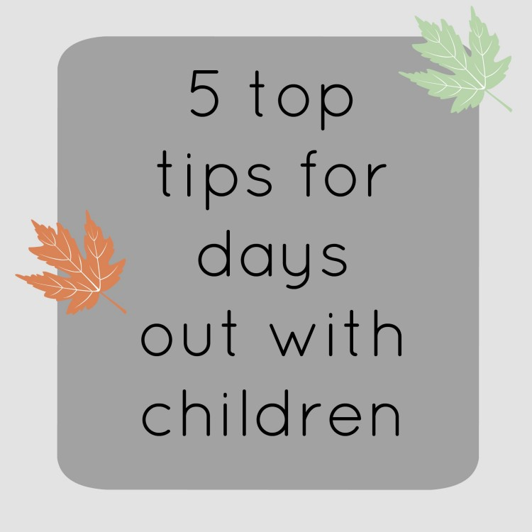 5 tips for days out with children